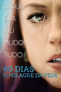 40 Dias – O Milagre da Vida